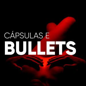 Cápsulas e Bullets