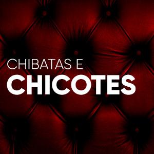 Chibatas e Chicotes